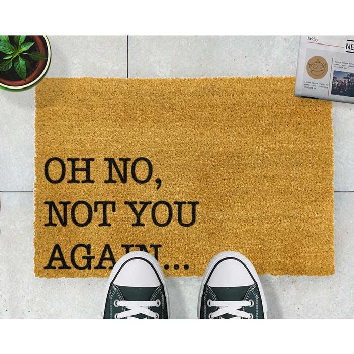 Oh No Not You Again Doormat - £20 Buy Online Free p&p