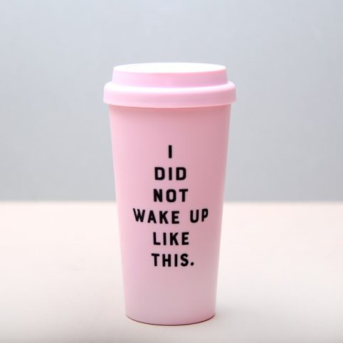 Travel Mug I Did Not Wake Up Like This