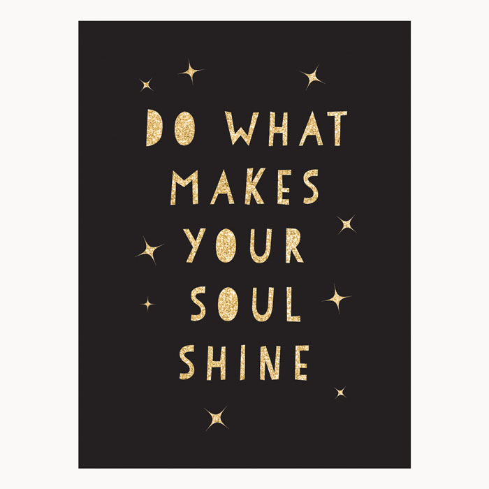 do-what-makes-you-soul-shine