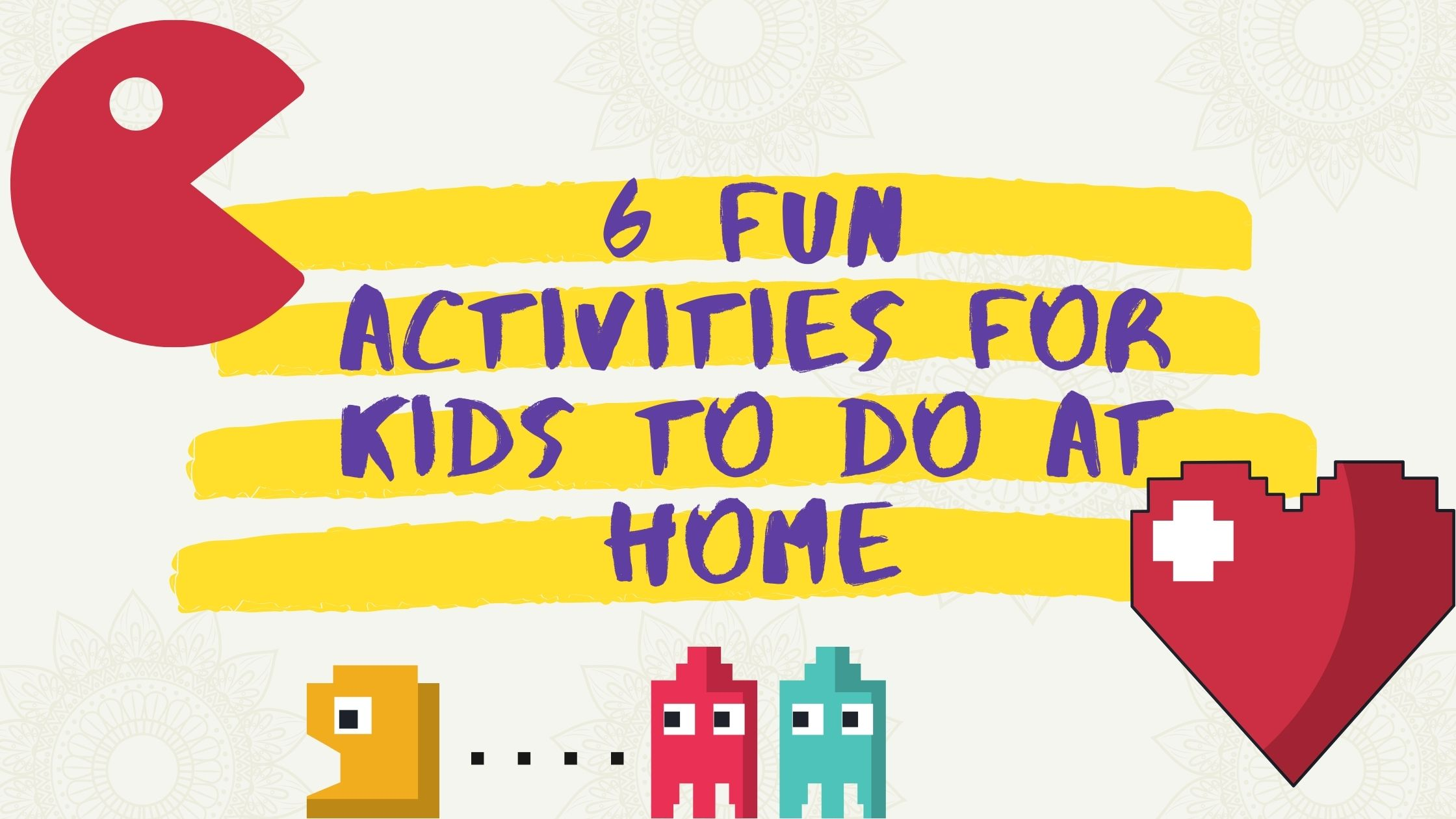 6 fun activities for kids to do at home