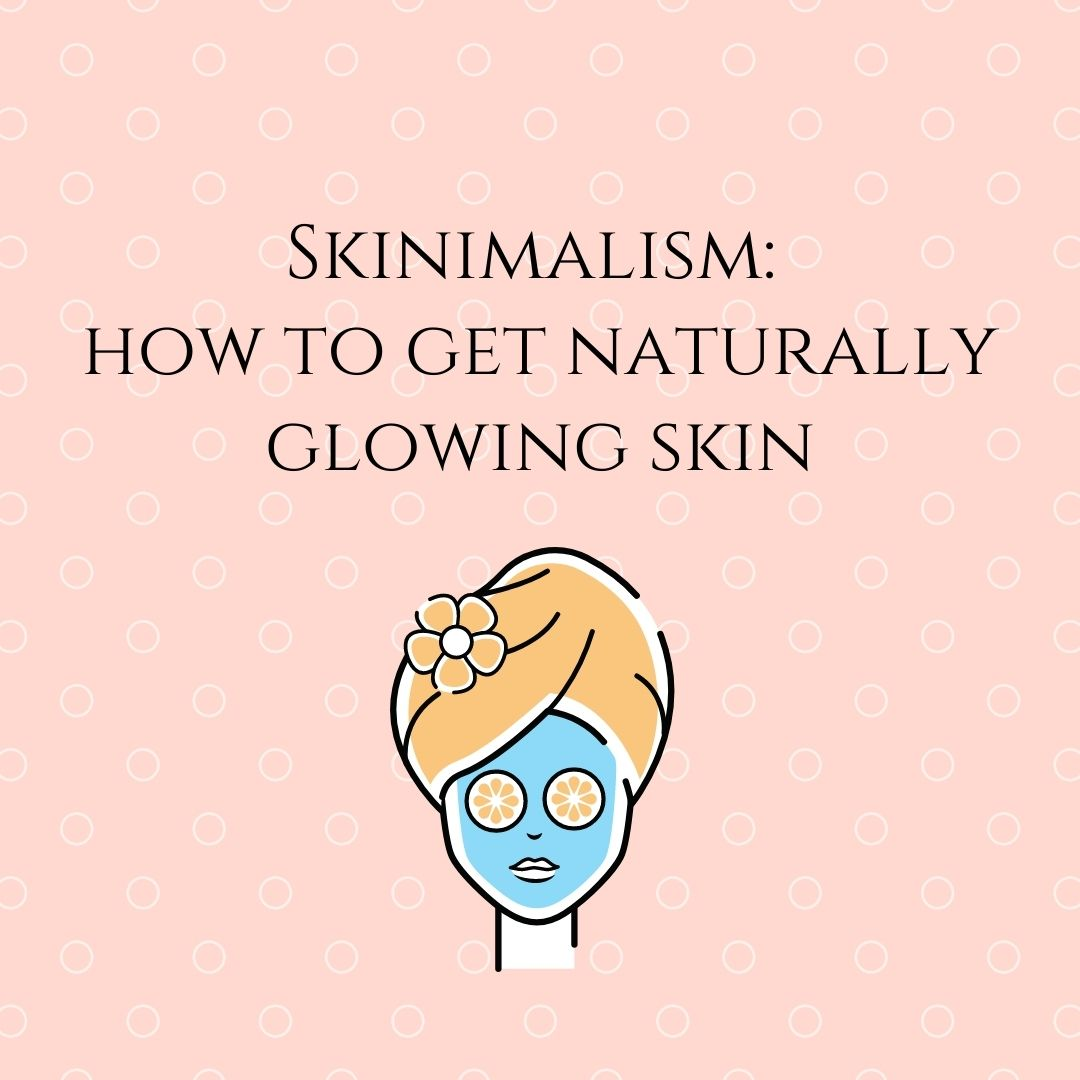 Skinimalism: how to get naturally glowing skin