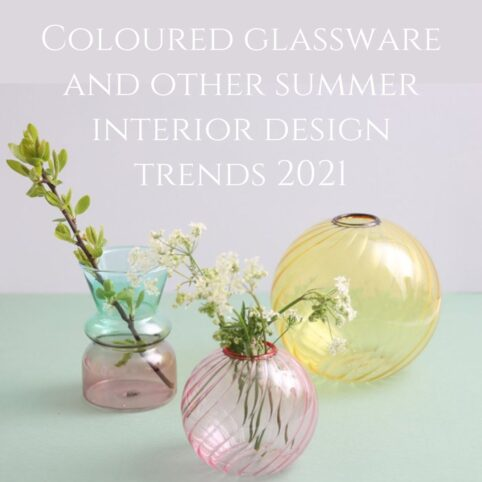 Coloured glassware and other Summer interior design trends 2021